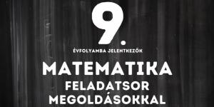 Középiskolai felvételi: 9. évfolyamba jelentkezők - Matematika feladatsor megoldással